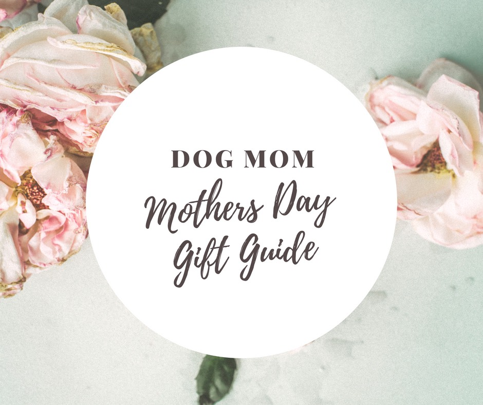 Dog Mom Mother's Day Gift Guide