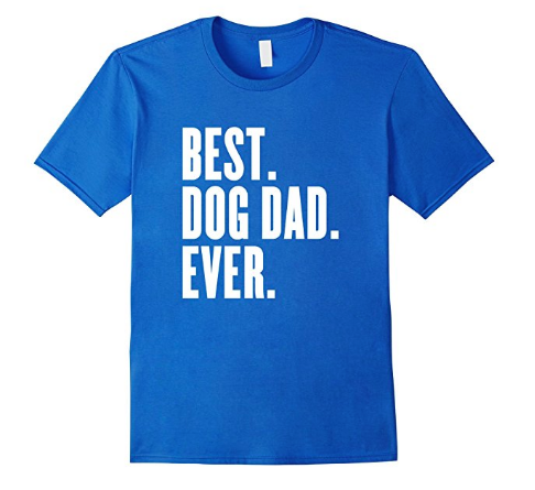 Father's Day Gift Guide for Dog Dads - Best Dog Dad Ever T-Shirt